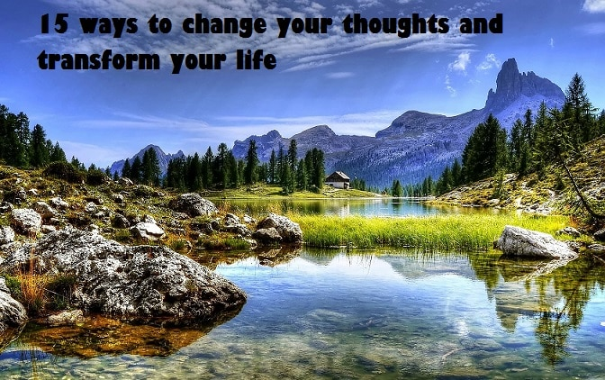 15 ways to change your thoughts and transform your life